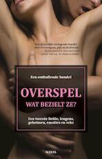 Overspel, wat bezielt ze? - Elena Machetti, Sylvia Peters, Marloes Vrijdag, Ad Lodewijk (ISBN 9789491884016)