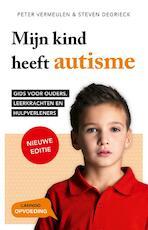 Mijn kind heeft autisme - Peter Vermeulen, Steven Degrieck (ISBN 9789401424417)