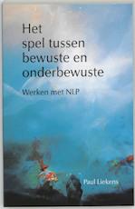 Het spel tussen bewuste en onderbewuste - P. Liekens, C. Dokter (ISBN 9789020250930)