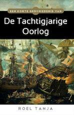Een korte geschiedenis van de Tachtigjarige Oorlog - Roel Tanja (ISBN 9789045318646)