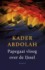 Papegaai vloog over de IJssel - Kader Abdolah (ISBN 9789044625837)