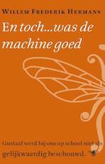 En toch... was de machine goed - Willem Frederik Hermans
