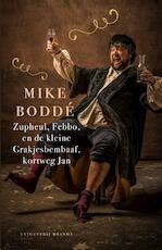 Zupheul, Febbo, en de kleine Grakjesbembaaf, kortweg Jan - Mike Boddé (ISBN 9789492037206)