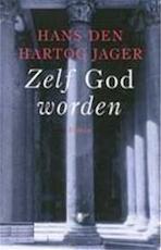 Zelf God worden - Hans den Hartog Jager (ISBN 9789023410676)