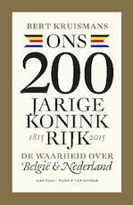 Ons tweehonderdjarig Koninkrijk - Bert Kruismans (ISBN 9789038801230)