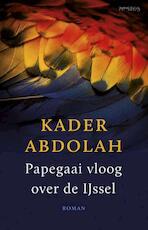 Papegaai vloog over de Ijssel - Kader Abdolah (ISBN 9789044629675)