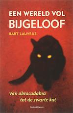 Een wereld vol bijgeloof - Bart Lauvrijs (ISBN 9789002222740)