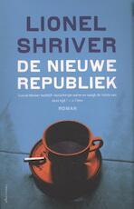 De nieuwe republiek - Lionel Shriver (ISBN 9789020413632)