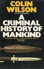 A criminal history of mankind - Colin Wilson (ISBN 9780586054864)