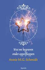 Wat we begraven onder appelflappen - Annie M.G. Schmidt (ISBN 9789021437590)