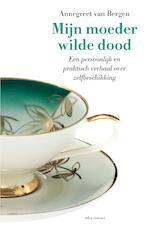Mijn moeder wilde dood - Annegreet van Bergen (ISBN 9789045034225)
