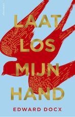 Laat los mijn hand - Edward Docx (ISBN 9789025450731)