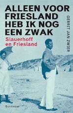 Alleen voor Friesland heb ik nog een zwak - Gerrit Jan Zwier (ISBN 9789056154233)
