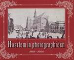 Haarlem in Photographieën 1860 - 1900 . - Mr. H. C. Wieringa