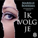 Ik volg je - Marelle Boersma (ISBN 9789462550308)