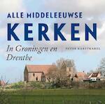 Alle Middeleeuwse kerken in Groningen en Drenthe - Peter Karstkarel (ISBN 9789056154486)