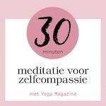30 minuten meditatie voor zelfcompassie - Yoga Magazine (ISBN 9789463270359)