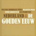 Nederland & de Gouden Eeuw - Yolanda Rodríguez Pérez, Maarten Prak, Simon Groenveld, Luc Panhuysen (ISBN 9789085716549)