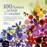 100 Flowers to Knit and Crochet - Lesley Stanfield (ISBN 9781844484034)
