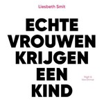 Echte vrouwen krijgen een kind - Liesbeth Smit (ISBN 9789038807300)