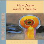 Van Jezus naar Christus - Rudolf Steiner (ISBN 9789490455170)