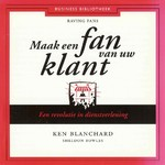 Maak een fan van uw klant - Ken Blanchard, Sheldon Bowles (ISBN 9789047006961)