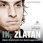 Ik, Zlatan - Zlatan Ibrahimovic, David Lagercrantz (ISBN 9789462531697)