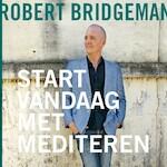Start vandaag nog met mediteren - Robert Bridgeman (ISBN 9789020212921)