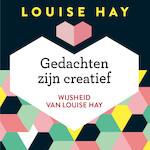 Gedachten zijn creatief - Louise Hay (ISBN 9789020213294)