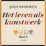 Het leven als kunstwerk - deel 5 - Joep Dohmen (ISBN 9789085715689)