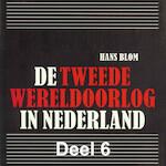 De Tweede Wereldoorlog in Nederland - deel 6: De bevrijding en 'de oorlog na de oorlog' - Hans Blom (ISBN 9789085715757)