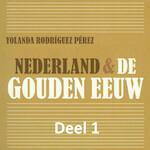 Nederland & de Gouden Eeuw - deel 1: De beginperiode van de Tachtigjarige Oorlog