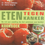 Eten tegen kanker kookboek - R. Béliveau, Richard Béliveau, D. Gingras, Denis Gingras (ISBN 9789021514222)