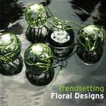 Trendsetting Floral Designs - (ISBN 9789075948103)