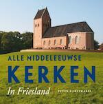 Alle Middeleeuwse kerken in Friesland - Peter Karstkarel (ISBN 9789056154479)
