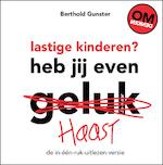 Lastige kinderen heb jij even haast? - Berthold Gunster (ISBN 9789400504660)