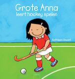 Grote Anna leert hockey spelen - Kathleen Amant (ISBN 9789044820973)