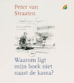 Waarom ligt mijn boek niet naast de kassa? - Peter van Straaten (ISBN 9789041706386)