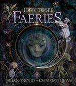 How to See Faeries - John Matthews (ISBN 9780810997509)