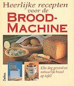 Heerlijke recepten voor de broodmachine - Unknown (ISBN 9789024368808)
