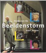 Beeldenstorm naar keuze - Henk Van Os (ISBN 9789053565575)