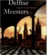 Delftse meesters, tijdgenoten van Vermeer - Michiel Kersten, Daniëlle H. A. C. Lokin, Michiel Plomp, Stedelijk Museum