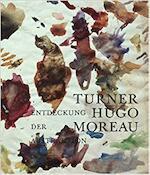 Turner, Hugo, Moreau - Raphael Rosenberg, Max Hollein (ISBN 9783777437552)