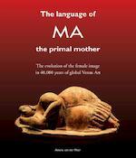 The Language of MA the primal mother - Annine E. G. van der Meer (ISBN 9789082031386)