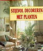 Stijlvol decoreren met planten - Gilly Love, Ton van Wijlen (ISBN 9789021527765)