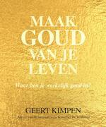 Maak goud van je leven - Geert Kimpen (ISBN 9789492883100)