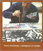 Pierre Alechinsky: middelpunt en kantlijn