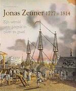 Jonas Zeuner, 1727-1814 - Jet Sprenkels-Ten Horn, Jonas Zeuner, A. Sprenkels, Amsterdams Historisch Museum (ISBN 9789068251425)