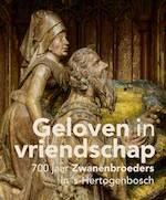 Geloven in vriendschap - 700 jaar Zwanenbroeders in 's-Hertogenbosch - Jan van Oudheusden (ISBN 9789462582590)