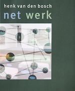 Henk van den Bosch: Net werk - Ton den Boon, Marja Bosma, Jaap van Ginneken (ISBN 9789077907023)
